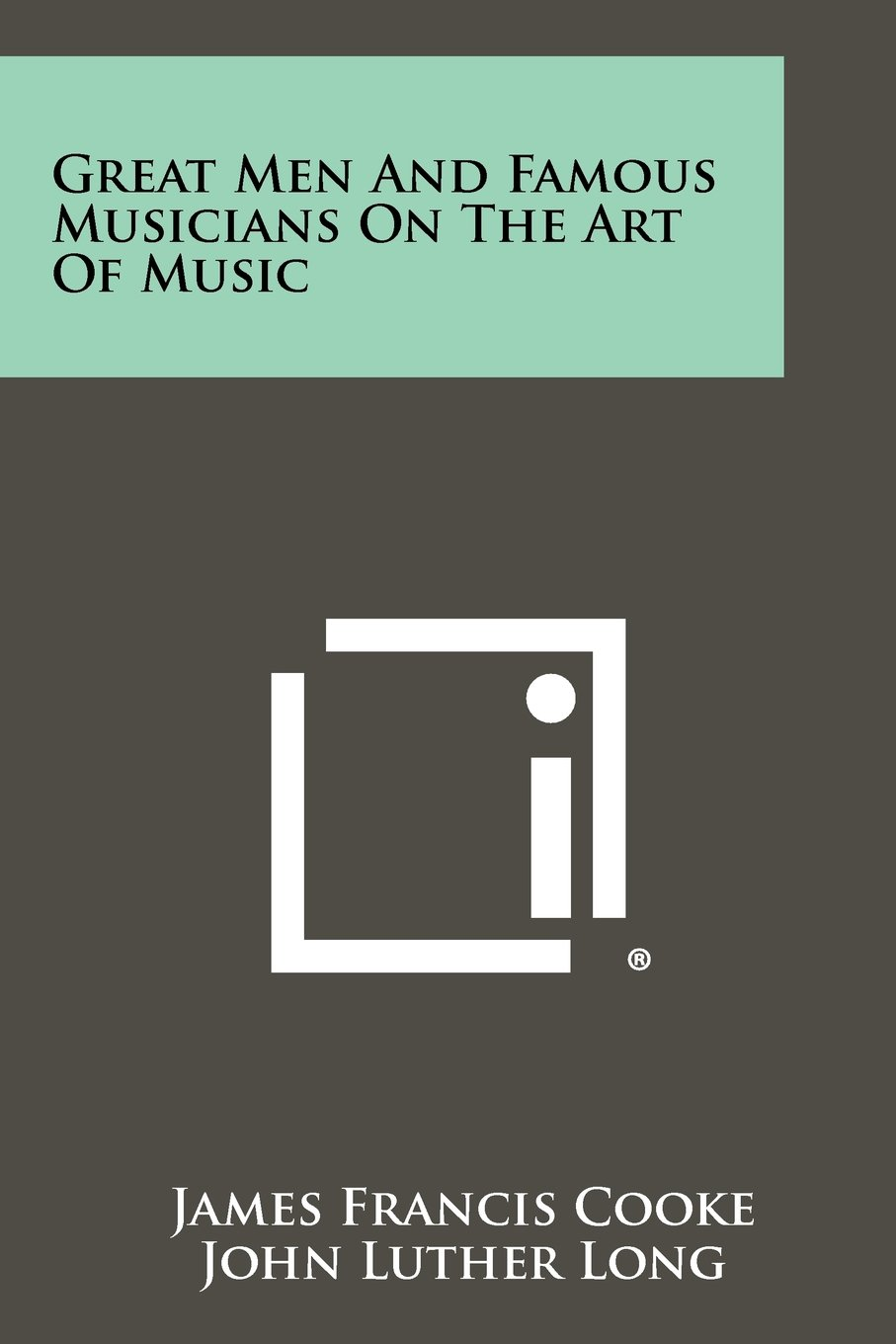 Read Online Great Men And Famous Musicians On The Art Of Music ebook