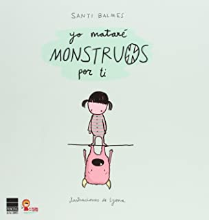 Yo mataré monstruos por ti (Spanish Edition)