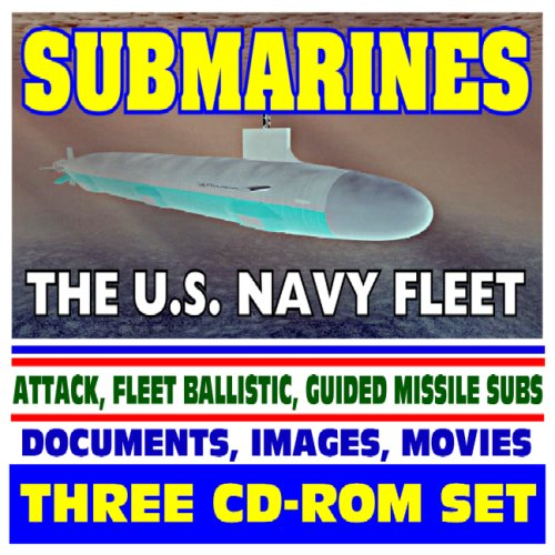Download Submarines, the U.S. Navy Sub Fleet - Undersea Warfare, Nuclear Attack, Ballistic Missile, Guided Missile, Virginia Class, Deep Submersibles, History, Images, Movies (Three CD-ROM Set) PDF