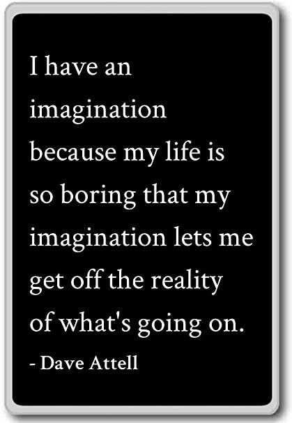 Amazoncom I Have An Imagination Because My Life Is So Bor