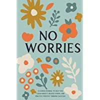 No Worries: A Guided Journal to Help You Calm Anxiety, Relieve Stress, and Practice Positive Thinking Each Day