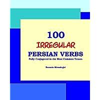 100 IRREGULAR Persian Verbs (Fully Conjugated in the Most Common Tenses)(Farsi-English Bi-lingual Edition)