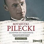 Rotmistrz Pilecki: Ochotnik do Auschwitz | Adam Cyra