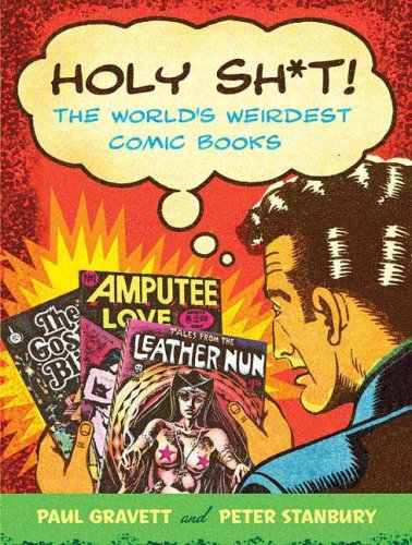 Holy Sh*t!: The World's Weirdest Comic Books: Paul Gravett, Peter ...