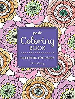 posh adult coloring book patterns for peace posh coloring books flora chang 0050837357877 amazoncom books