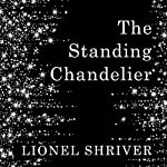The Standing Chandelier: A Novella | Lionel Shriver