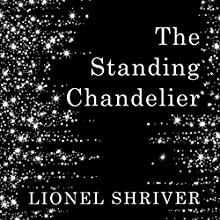 The Standing Chandelier: A Novella Audiobook by Lionel Shriver Narrated by Lionel Shriver