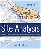 Site Analysis:  Informing Context-Sensitive and Sustainable Site Planning and Design, Third Edition