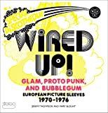img - for Wired Up!: Glam Proto Punk and Bubblegum European Picture Sleeves 1970-1976 book / textbook / text book