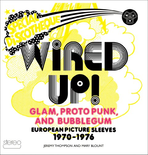 Wired Up!: Glam Proto Punk and Bubblegum European Picture Sleeves (Wired Up)