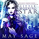 Little Morning Star: Wicked Crown, Book 1 Audiobook by May Sage Narrated by Lisa Zimmerman, Kale Williams