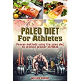 Paleo For Athletes FREE MEAL TEMPLATE: Learn To Eat Like An Athlete To Move Faster, Be Stronger And Get Leaner In Record Time (Paleo Cooking, CrossFit Training Book 4)