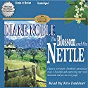 The Blossom and the Nettle: California Chronicles #2 Audiobook by Diane Noble Narrated by Kris Faulkner