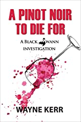 A Pinot Noir to Die For (A Black Swann Investigation Book 2) Kindle Edition