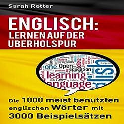 Englisch: Lernen Auf Der Uberholspur: Die 1000 meist benutzten englischen Wörter mit 3000 Beispielsätzen