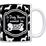 50th Birthday Gifts for All In Dog Years I Would Be 350 Dog Gag Gift Coffee Mug Tea Cup Black