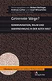 Getrennte Wege? : Kommunikation, Raum und Wahrnehmung in der Alten Welt, Robert Rollinger, 3938032146