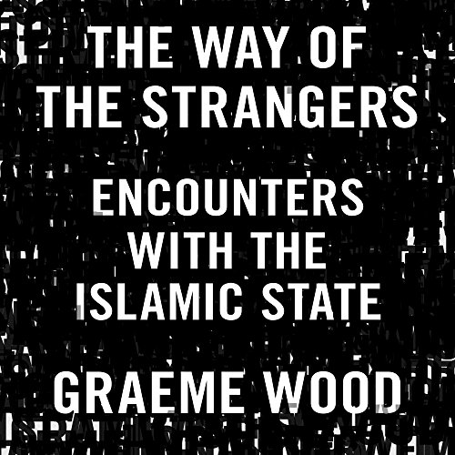 The Way of the Strangers: Encounters with the Islamic State by Random House Audio