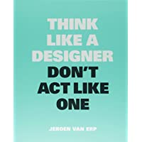 Think like a Designer Don't Act Like One