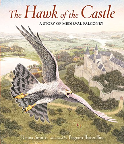The Hawk of the Castle: A Story of Medieval Falconry by CANDLEWICK