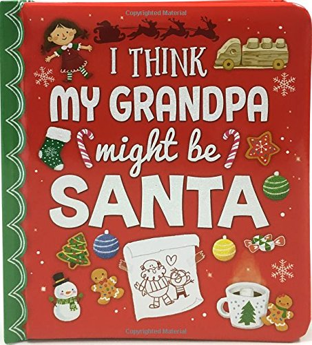 I Think My Grandpa Might Be Santa: Christmas Board Book (Love You Always) ()