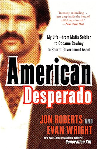 American Desperado  My Life  From Mafia Soldier To Cocaine Cowboy To Secret Government Asset