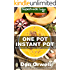 One Pot Instant Pot: 70+ One Pot Instant Pot Recipe Book, Dump Dinners Recipes, Quick & Easy Cooking Recipes, Antioxidants & Phytochemicals: Soups Stews ... Pot recipes-One Pot Budget Cookbook Book 5)