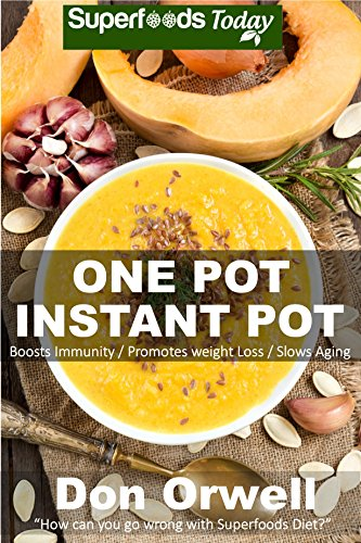 One Pot Instant Pot: 70+ One Pot Instant Pot Recipe Book, Dump Dinners Recipes, Quick & Easy Cooking Recipes, Antioxidants & Phytochemicals: Soups Stews ... Pot recipes-One Pot Budget Cookbook Book 5) by [Orwell, Don]
