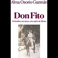 Don Fito: Un hombre, una época, una región de México (Spanish Edition)