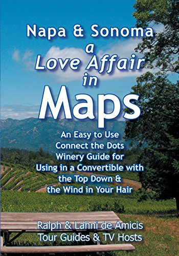 Napa & Sonoma, a Love Affair in Maps: An Easy to Use, Connect the Dots Winery Guide for Using in a Convertible with the Top Down & the Wind in Your Hair (Amicis Winery Guides) by Ralph de Amicis