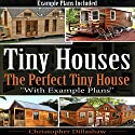 Tiny Houses: The Perfect Tiny House, with Tiny House Example Plans Audiobook by Christopher Dillashaw Narrated by Dave Wright