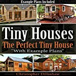 Tiny Houses: The Perfect Tiny House, with Tiny House Example Plans | Christopher Dillashaw