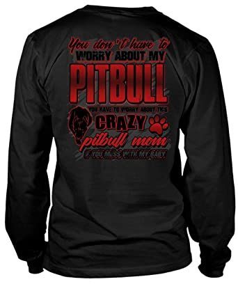 30de2d5bd Amazon.com: You Don't Have to Worry About My Pitbull Long Sleeve Tees, Crazy  Pitbull Mom T Shirt: Clothing