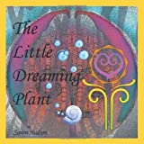 The Little Dreaming Plant, Simon Hudson, 1467887188