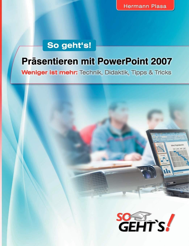 Präsentieren Mit PowerPoint 2007  Weniger Ist Mehr – Technik Didaktik Tipps Und Tricks