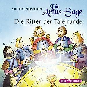 Die Artus-Sage: Die Ritter der Tafelrunde Hörbuch
