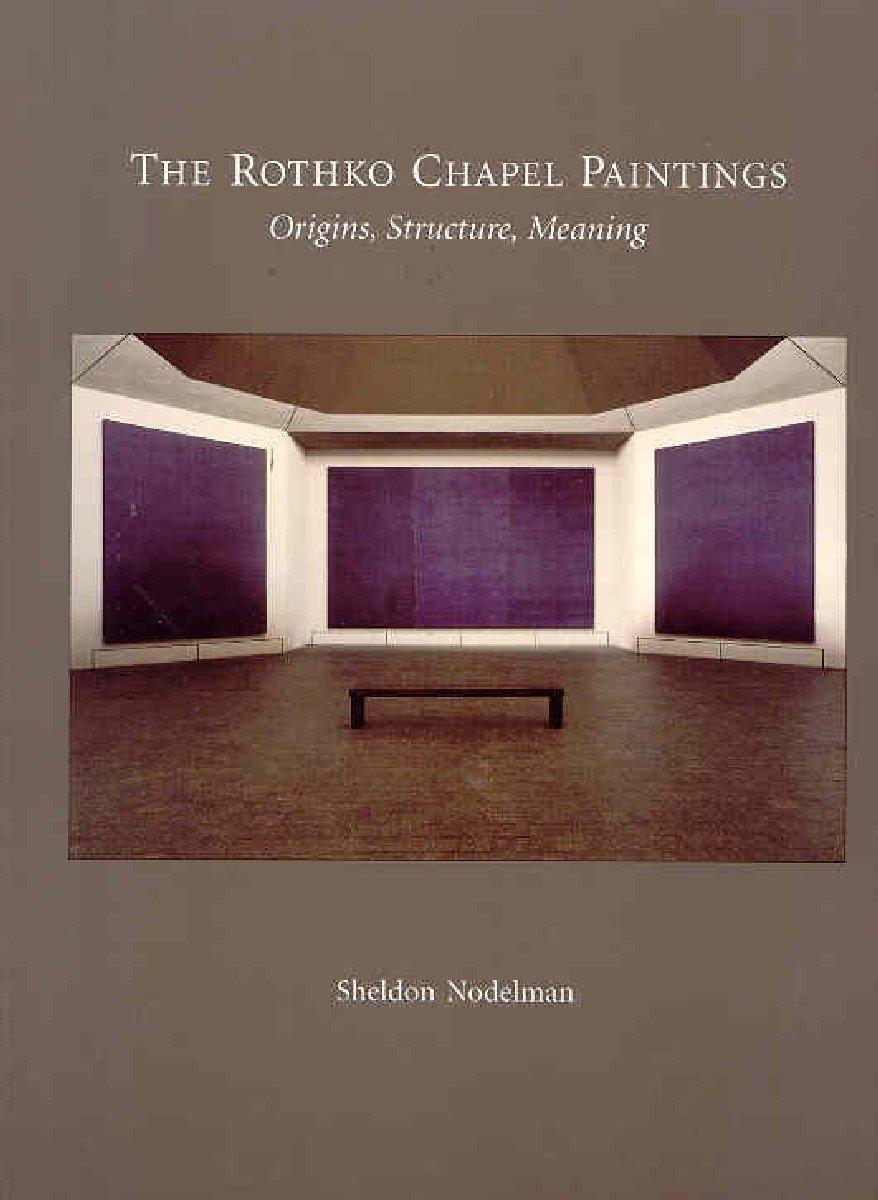 The Rothko Chapel Paintings Origins Structure Meaning Nodelman Sheldon 9780939594375 Amazon Com Books