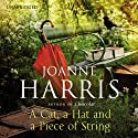 A Cat, A Hat, and a Piece of String Audiobook by Joanne Harris Narrated by Joanne Harris, Thomas Judd