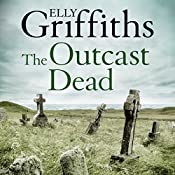 The Outcast Dead: Ruth Galloway, Book 6 | Elly Griffiths