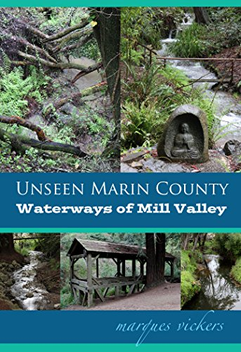 Unseen Marin: The Waterways of Mill Valley: Pickleweed Inlet and Coyote, Mill and Corte Madera del Presidio Creeks (Unseen Marin County Book 2) (Madera Marine)