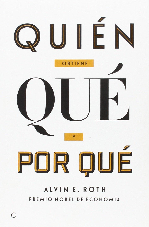 Quién Obtiene Qué Y Por Qué Tapa blanda – 5 oct 2016 Alvin E. Roth Enrique Mercado Antoni Bosch 8494488023