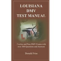 LOUISIANA DMV TEST MANUAL: Practice and Pass DMV Exams with over 300 Questions and Answers