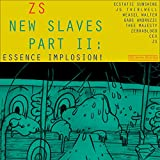 New Slaves Part II: Essence Implosion!