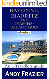 Bayonne, Biarritz  and Pyrénées-Atlantiques (an etravellers guide) (English Edition)