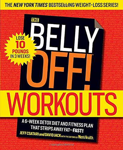 The Belly Off! Workouts: A 6-Week Detox Diet and Fitness Plan That Strips Away Fat--Fast! (Best 1 Week Detox Diet Plan)