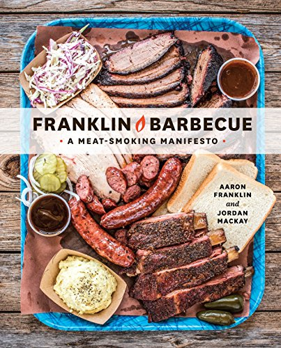 Franklin Barbecue: A Meat-Smoking Manifesto [A Cookbook] from Jordan Mackay Aaron Franklin