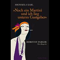 Noch ein Martini und ich lieg unterm Gastgeber: Dorothy Parker Eine Biografie