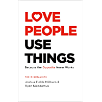 Love People, Use Things: Because the Opposite Never Works : 'This is a book about how to live more deeply and more fully…