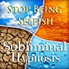 Stop Being Selfish Subliminal Affirmations