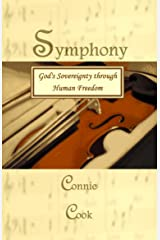 Symphony: God's Sovereignty through Human Freedom Kindle Edition